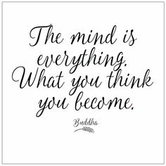 The mind is everything. What you think you become Buddha quote