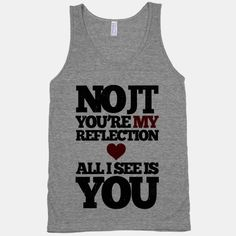 My Reflection (tank)  Justin Timberlake = LOVE <3 oh em gee I effing want this!!!