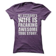 My Husbands Wife Is Freaking Awesome womens t-shirt - stop and think about it for a second, there you go! Makes a great gift for the wife, or to get and surprise your husband with. The look on his face will totally be worth it.