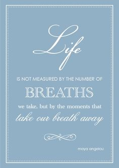 .............ᏝᎥʄҽ is not measured by the number of BREATHS we take, but by the moments that ʈαƙҽ Ꭷմr ɓrҽαʈɧ αᏇαƴ........