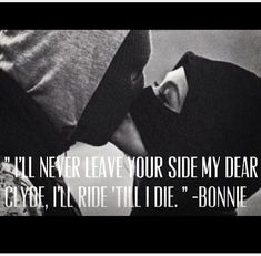 """Bonnie Parker #5 Infamy: Bonnie left beautiful poems, letters, and other pieces of writing dedicated to her love for Clyde. I chose this quote in particular because the phrase """"ride or die"""" has become extremely popular to describe """"a woman who will ride for me"""" or a woman who will stick with her man through everything, including a life of crime."""