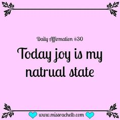 Daily Affirmation #30 Today joy is my natural state :) #dailyaffirmations…