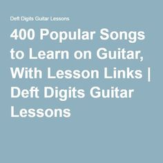 400 Popular Songs to Learn on Guitar, With Lesson Links | Deft Digits Guitar Lessons