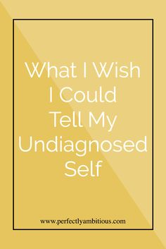 Do you struggle with a chronic illness? Do you wish you could go back in time and tell yourself something before your diagnosis? Click the link to read the things that I wish I could tell my undiagnosed self!