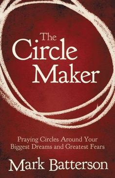 The Circle Maker by Mark Batterson - A Must-Read...and get the Audio version too - Faith comes by hearing. Learn to pray circles around your deepest desires. Thanks to my mentors for recommending & Pastor Mark Batterson for letting God use you to share this powerful revelation.
