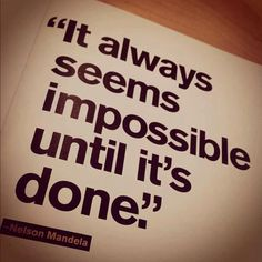 It's always seems impossible until it's done. #quotes