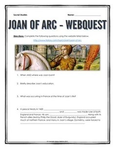 Joan of Arc - Webquest with Key - This 6 page document contains a webquest and teachers key related to the basics of the life and history of Joan of Arc. It contains 17 questions from the history.com website. Your students will learn about the life of Joan of Arc and her significance in history. It covers all of the events and themes of the life of Joan of Arc and the impact she had on France.