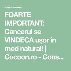 FOARTE IMPORTANT: Cancerul se VINDECA uşor în mod natural! | Cocoon.ro - Conspiratii indeplinite