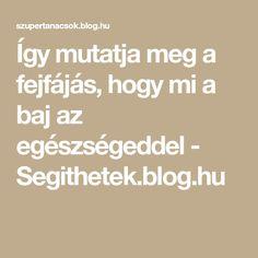 Így mutatja meg a fejfájás, hogy mi a baj az egészségeddel - Segithetek.blog.hu Blog, Math, Math Resources, Mathematics