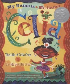My Name is Celia/Me llamo Celia (Bilingual): The Life of Celia Cruz/la vida de Celia Cruz (Americas Award for Children's and Young Adult Literature. Winner) (English, Multilingual and Spanish Edition) Mighty Girl Books, Hispanic American, Hispanic Heritage Month, Children's Literature, My Name Is, Book Authors, The Life, Childrens Books, Salsa