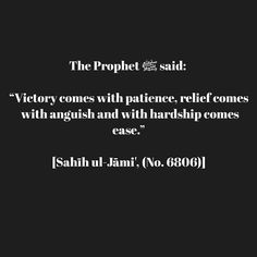"""The Prophet ﷺ said: """"Victory comes with patience, relief comes with anguish and with hardship comes ease."""" [Sahīh ul-Jāmi', (No. 6806)] #Quran #Sunnah #Salafiyyah"""