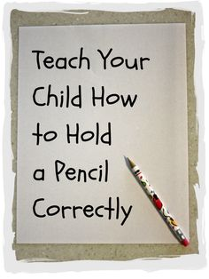 Teach Your Child How to Hold a Pencil Correctly--- good site