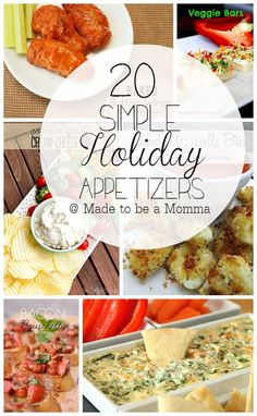 20 Simple Holiday Appetizers ~  Perfect for all your holiday festivities!  >Four Cheese Spinach Dip  >Veggie Pizza Rolls  >Bacon Bruschetta  >Baked Mozzarella Bites >Cheesy Crockpot Bean Dip >Bacon Caramelized Onion Dip >Roasted Garlic Cream Cheese Dip  >Pizza Puffs & MORE!  Recipe Links @: http://www.madetobeamomma.com/2013/11/20-simple-holiday-appetizers.html