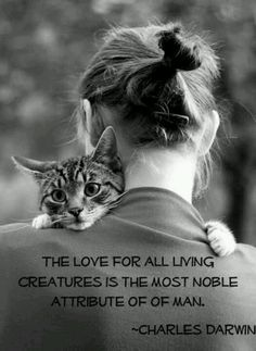 """The love for all living creatures is the most noble attribute of man.""  ~Charles Darwin  PurritoCat"