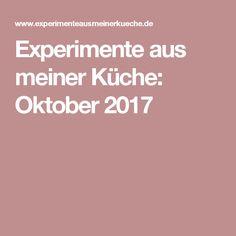 Experimente aus meiner Küche: Oktober 2017