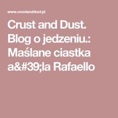 Crust and Dust. Blog o jedzeniu.: Maślane ciastka a'la Rafaello