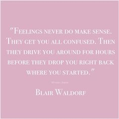 Feelings never do make sense. Blair Waldorf