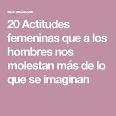 20 Actitudes femeninas que a los hombres nos molestan más de lo que se imaginan