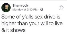 Some of y'alls sex drive is higher than your will to live & it shows - iFunny :) Funny Car Memes, Haha Funny, Funny Shit, Self Deprecating Humor, Daddy Aesthetic, Bad Romance, Cry For Help, Daddy Issues, Mood Quotes