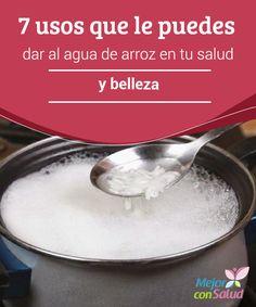 7 usos que le puedes dar al agua de arroz en tu salud y belleza   El agua de arroz es una bebida natural con varias aplicaciones en tu salud y belleza. Descubre sus 7 mejores usos.