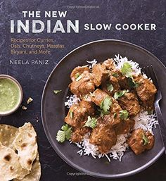 The New Indian Slow Cooker: Recipes for Curries, Dals, Ch...