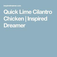 Quick Lime Cilantro Chicken | Inspired Dreamer