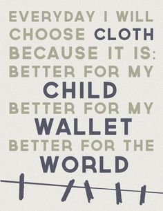 Cloth diaper mantra - I need this to put above my diaper pail to motivate me on those days when I don't want to do the extra laundry!!