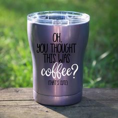 Oh You Thought This Was Coffee Tumbler Wine Tumbler Coffee Tumbler Sarcastic Saying Tumbler Insulated Mugs Coffee Tumbler, Funny Coffee Mugs, Tumbler Cups, Coffee Cups, Coffee Coffee, Coffee Time, Coffee Mug Sayings, Drink Coffee, Coffee Beans
