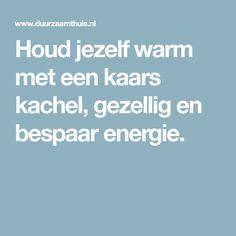 Houd jezelf warm met een kaars kachel, gezellig en bespaar energie.