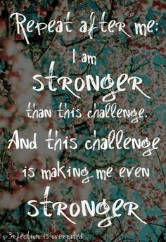 i am stronger than this challenge!