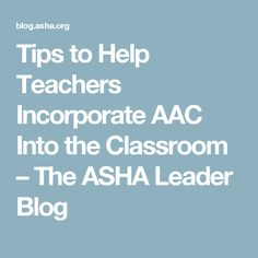 Tips to Help Teachers Incorporate AAC Into the Classroom – The ASHA Leader Blog