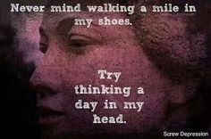Never mind walking a mile in my shoes. Try thinking a day in my head. ~ God is Heart Before You Judge Me, Dancing On The Edge, Walk A Mile, How To Get Followers, Walk In My Shoes, True Feelings, Inspire Others, True Words, Introvert