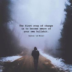 The first step of change is to become aware of your own bullshit. Time to get real with yourself no matter how much it hurts to hear and admit. Only then can change come in your life. Words Quotes, Wise Words, Life Quotes, Qoutes, Pain Quotes, Favorite Quotes, Best Quotes, Top Quotes, Motivational Quotes