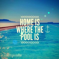 Home is where the pool is! #Swimming #swim #quote www.yourswimlog.com