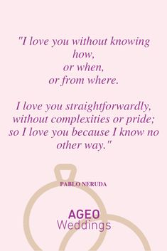 I love you straightforwardly, without complexities or pride; so I love you because I know no other way. Most Beautiful Love Quotes, I Love You, My Love, Pablo Neruda, I Know, Pride, Place Card Holders, Album, Words