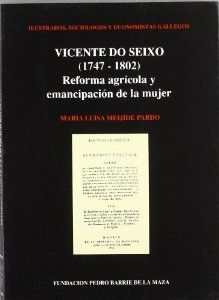 Vicente do Seixo (1747-1802) : Reforma agrícola y emancipación de la mujer / por María Luisa Meijide Pardo