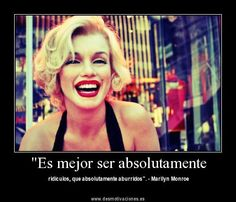 """Marilyn Monroe. its in spanish but shes sooooooo pretty in this!!! ---I'm pretty sure it say """"it's better to be absolutely ridiculous than absolutely boring."""""""