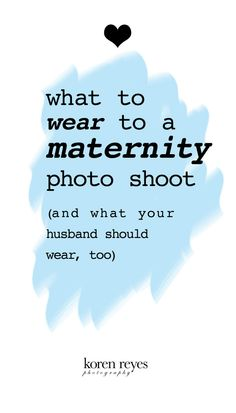 What to wear to a maternity photo shoot ... and what your husband should wear, too http://korenreyes.com/maternity-photography.html