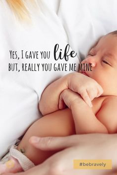 """""""Yes, I gave you life. But, really, you gave me mine.   Kindred Bravely shares Motherhood quote, parenting quotes, child, children, newborn"""