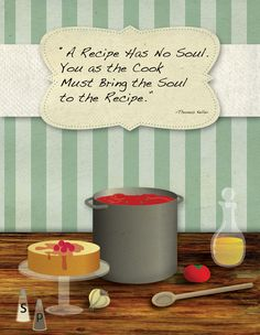 "I originally did this design for the cover of a family cookbook I was working on my senior year. A friend recently asked me to put a cooking quote on it for her and I rather like how it turned out! ""Bring the Soul"" Marlene Tascarella"