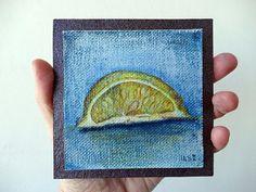 Lemon slice. Miniature, original oil painting,  canvas panel, by artist Ilse Hviid, Tiny still life, small art, mini lemon painting, fruit