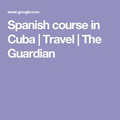 Spanish course in Cuba   Travel   The Guardian