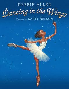 Dancing In the Wings by Debbie Allen Illustrated by Kadir Nelson. Story about a black ballerina. Inspirational books for little black girls. Look At You, Just For You, Kadir Nelson, Dance Books, Ballet Books, Debbie Allen, Mighty Girl, Black Authors, American Children