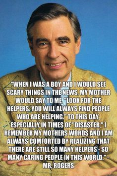 Thank you Mr Rogers. Helpers are important Great Quotes, Quotes To Live By, Me Quotes, Inspirational Quotes, Crush Quotes, Motivational Quotes, Fred Rogers, Mr Rogers Quote, Quotable Quotes