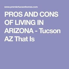 PROS AND CONS OF LIVING IN ARIZONA - Tucson AZ That Is