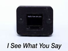 iseewhatyousay by Alex Movitz — Kickstarter.  voice to dext device to help communication with deaf and hard of hearing.