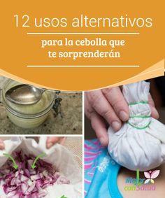 12 usos alternativos para la cebolla que te sorprenderán  Las cebollas son una de las hortalizas más conocidas, tanto en la gastronomía como en lo que tiene que ver con medicina alternativa.