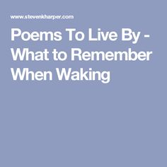 Poems To Live By - What to Remember When Waking