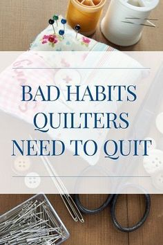 Bad Habits Quilters Need to Quit