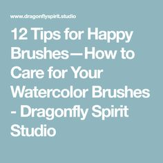 12 Tips for Happy Brushes—How to Care for Your Watercolor Brushes - Dragonfly Spirit Studio